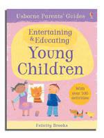 Usborne Parents' Guides Entertaining and Educating Young Children - Parents' Guides (Paperback)