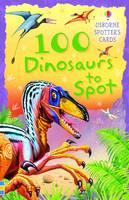 100 Dinosaurs to Spot Usborne Spotters Cards - Spotters Activity Cards