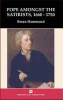 Pope Amongst the Satirists, 1660-1750 - Writers and Their Work (Paperback)