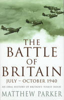 The Battle of Britain June-October 1940: An Oral History of Britain's Finest Hour (Paperback)