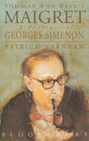 The Man Who Wasn't Maigret: Portrait of Georges Simenon (Hardback)
