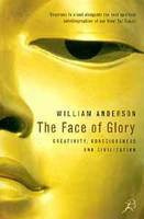 The Face of Glory: Creativity, Consciousness and Civilization (Paperback)