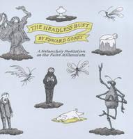 The Headless Bust: A Melancholy Meditation on the False Millennium (Paperback)