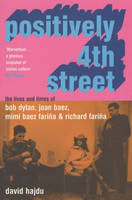 Positively 4th Street: The Lives and Times of Joan Baez, Bob Dylan, Mimi Baez Farina, and Richard Farina (Paperback)