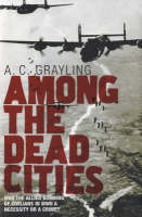 Among the Dead Cities: Was the Allied Bombing of Civilians in WWII a Necessity or a Crime? (Hardback)