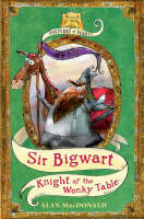 Sir Bigwart: Knight of the Wonky Table - History of Warts No. 4 (Paperback)