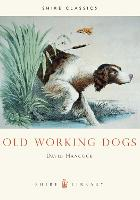 Old Working Dogs - Shire Library (Paperback)