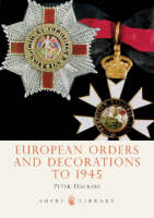 European Orders and Decorations to 1945 - Shire Library No. 463 (Paperback)