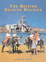 The British Seaside Holiday - Shire History No. 4 (Paperback)