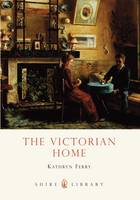 The Victorian Home - Shire Library No. 573 (Paperback)