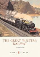 The Great Western Railway - Shire Library No. 595 (Paperback)