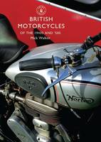 British Motorcycles of the 1940s and 50s - Shire Library No. 607 (Paperback)