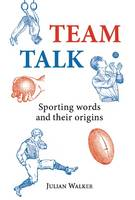 Team Talk: Sporting Words and Their Origins - Shire General 2 (Hardback)
