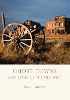 Ghost Towns: Lost Cities of the Old West - Shire Library USA 659 (Paperback)