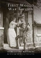 First World War Britain: 1914-1919 - Shire Living Histories (Paperback)