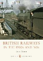 British Railways in the 1950s and '60s - Shire Library 699 (Paperback)