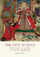 The City School: 425 years of Queen Elizabeth's Hospital (Paperback)