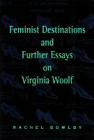 Feminist Destinations and Further Essays on Virginia Woolf (Paperback)