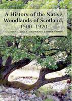 A History of the Native Woodlands of Scotland, 1500-1920 (Hardback)