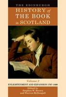 The Edinburgh History of the Book in Scotland, Volume 2: Enlightenment and Expansion 1707-1800: Volume 2 (1707-1800) (Hardback)