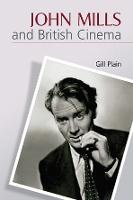 John Mills and British Cinema: Masculinity, Identity and Nation (Paperback)