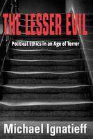 The Lesser Evil: Political Ethics in an Age of Terror (Paperback)