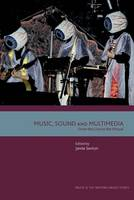 Music, Sound and Multimedia: From the Live to the Virtual - Music and the Moving Image (Paperback)
