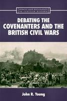 Debating the Covenanters and the British Civil Wars
