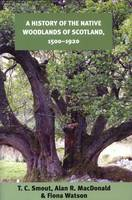 A History of the Native Woodlands of Scotland, 1500-1920 (Paperback)