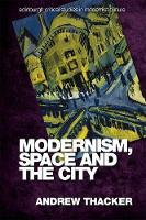 Modernism, Space and the City - Edinburgh Critical Studies in Modernist Culture (Hardback)