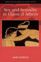 Sex and Sexuality in Classical Athens - Debates and Documents in Ancient History (Hardback)