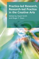 Practice-led Research, Research-led Practice in the Creative Arts - Research Methods for the Arts and Humanities (Hardback)