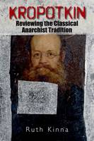 Kropotkin: Reviewing the Classical Anarchist Tradition (Hardback)