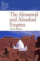 The Almoravid and Almohad Empires - Edinburgh History of the Islamic Empires (Hardback)