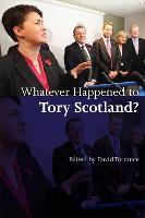 Whatever Happened to Tory Scotland? (Hardback)