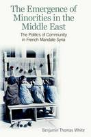 The Emergence of Minorities in the Middle East: The Politics of Community in French Mandate Syria (Paperback)