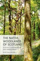 The Native Woodlands of Scotland: Ecology, Conservation and Management (Paperback)