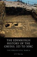 The Edinburgh History of the Greeks, 323 to 30bc: The Hellenistic World - Edinburgh History of the Greeks (Paperback)