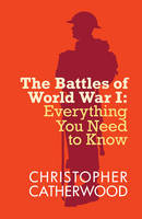 The Battles of World War I - Everything You Need to Know (Paperback)
