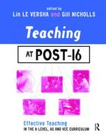 Teaching at Post-16: Effective Teaching in the A-Level, AS and GNVQ Curriculum (Paperback)
