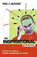 Inspirational Trainer: Making Your Training Flexible Spontaneous and  Creative (Paperback)