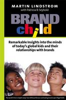 BrandChild: Remarkable Insights into the Minds of Today's Global Kids and Their Relationship with Brands (Hardback)