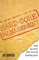 Hard-core Management: What You Won't Learn from the Business Gurus (Paperback)