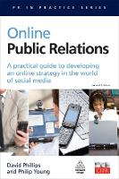 Online Public Relations: A Practical Guide to Developing an Online Strategy in the World of Social Media - PR In Practice (Paperback)