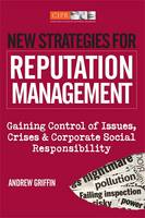 New Strategies for Reputation Management: Gaining Control of Issues, Crises and Corporate Social Responsibility (Hardback)