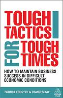 Tough Tactics for Tough Times: How to Maintain Business Success in Difficult Economic Conditions (Paperback)