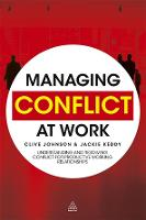 Managing Conflict at Work: Understanding and Resolving Conflict for Productive Working Relationships (Hardback)