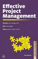 Effective Project Management: Identify and Manage Risks; Plan and Budget; Keep Projects Under Control - Business Success (Paperback)