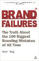 Brand Failures: The Truth About the 100 Biggest Branding Mistakes of All Time (Paperback)