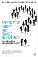 Appreciative Inquiry for Change Management: Using AI to Facilitate Organizational Development (Paperback)